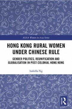Hong Kong Rural Women under Chinese Rule: Gender Politics, Reunification and Globalization in Post-colonial Hong Kong
