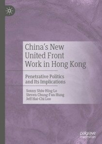 China's New United Front Work in Hong Kong Penetrative Politics and Its Implications