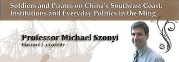 Soldiers and Pirates on China's Southeast Coast: Institutions and Everyday Politics in the Ming