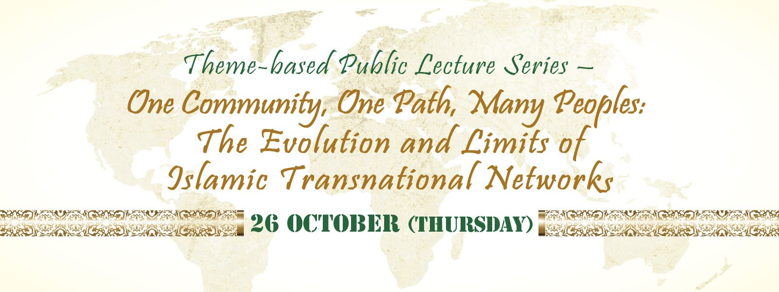 Theme-based Public Lecture Series – One Community, One Path, Many Peoples: Islamic Transnational Networks